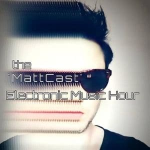 The MattCast Electronic Music Hour