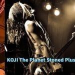 KOJI The Planet Stoned Plus