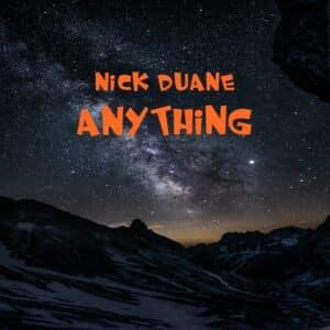 Nick Duane, Anything