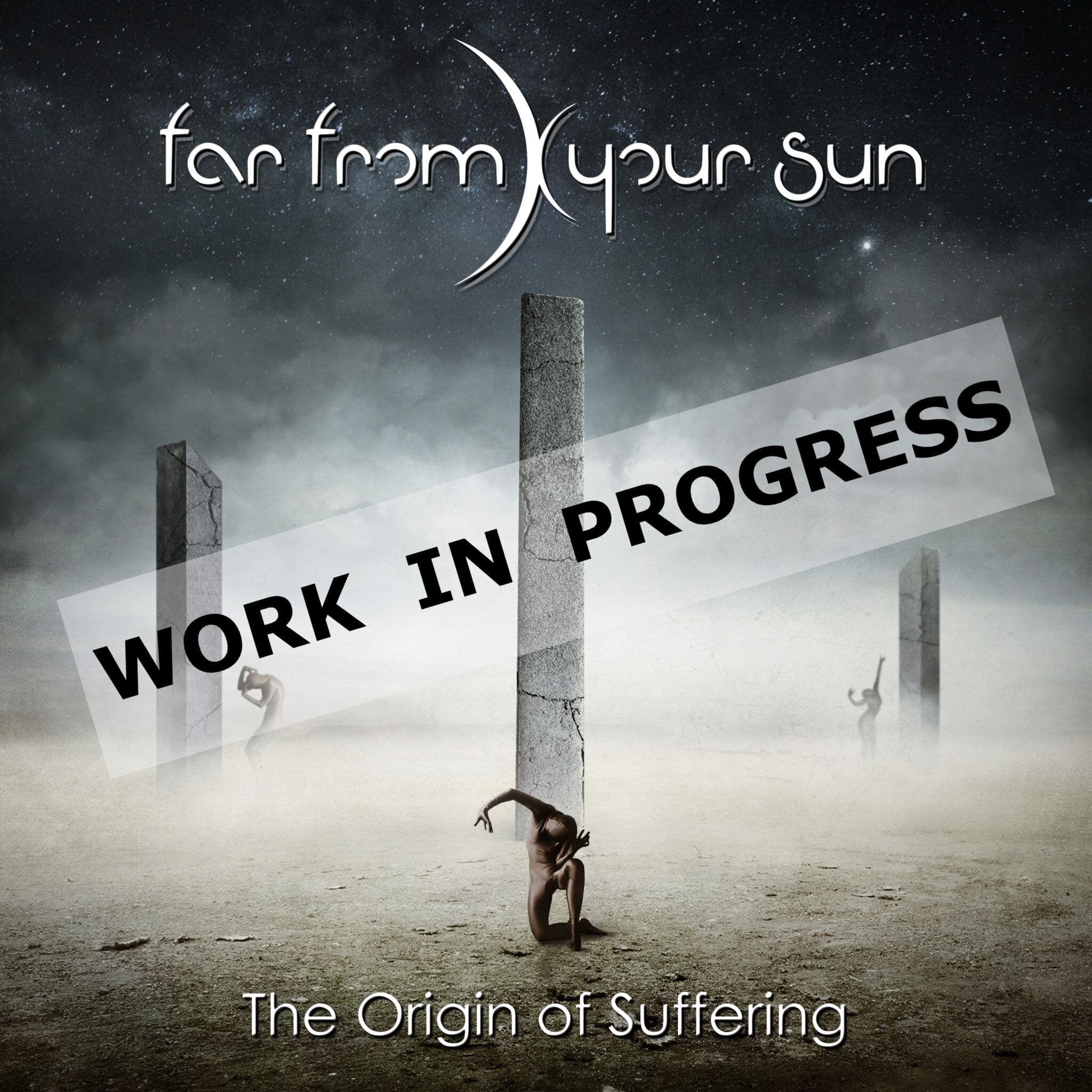 Far From Your Sun - The origin of suffering - work in progress