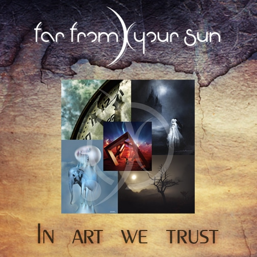 Far From Your Sun -In art we trust